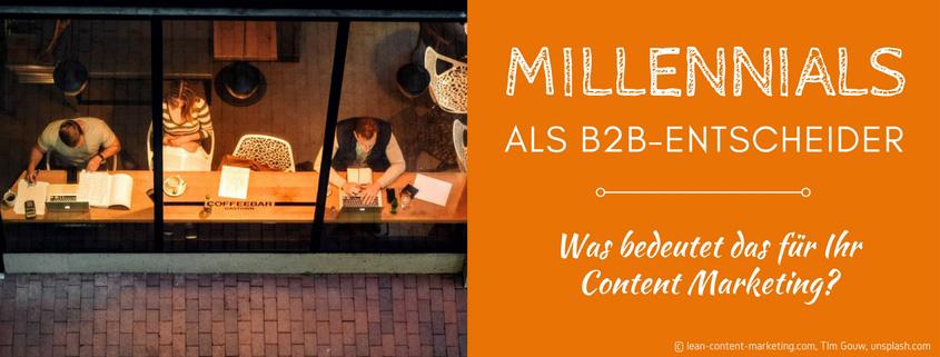 Millenials als B2B-Entscheider - Tipps für das Content Marketing
